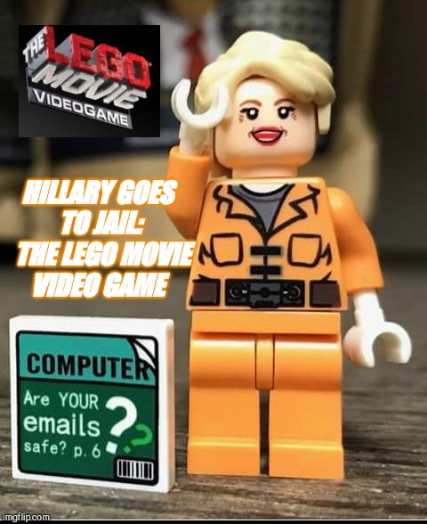 HILLARY GOES TO JAIL:  THE LEGO MOVIE VIDEO GAME | image tagged in hillary | made w/ Imgflip meme maker