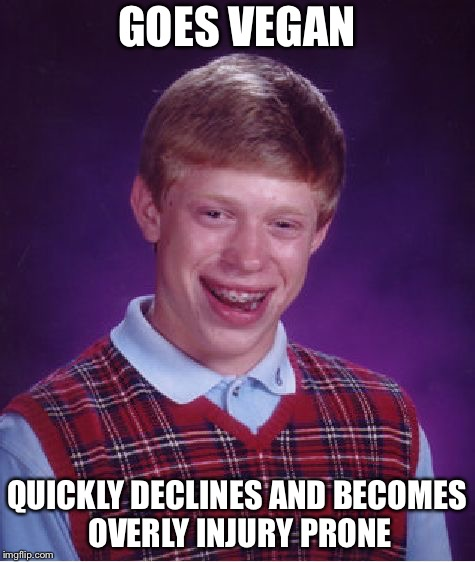 Bad Luck Brian Meme | GOES VEGAN QUICKLY DECLINES AND BECOMES OVERLY INJURY PRONE | image tagged in memes,bad luck brian | made w/ Imgflip meme maker