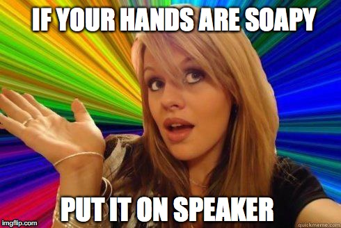 PUT IT ON SPEAKER IF YOUR HANDS ARE SOAPY | made w/ Imgflip meme maker