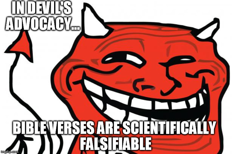 IN DEVIL'S ADVOCACY... BIBLE VERSES ARE SCIENTIFICALLY FALSIFIABLE | made w/ Imgflip meme maker
