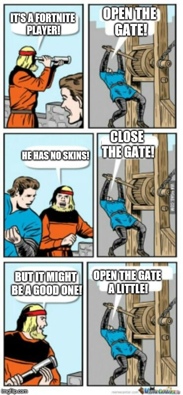 IT'S A FORTNITE PLAYER! CLOSE THE GATE! BUT IT MIGHT BE A GOOD ONE! OPEN THE GATE! HE HAS NO SKINS! OPEN THE GATE A LITTLE! | image tagged in close the gate blank | made w/ Imgflip meme maker