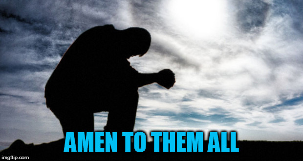 AMEN TO THEM ALL | made w/ Imgflip meme maker