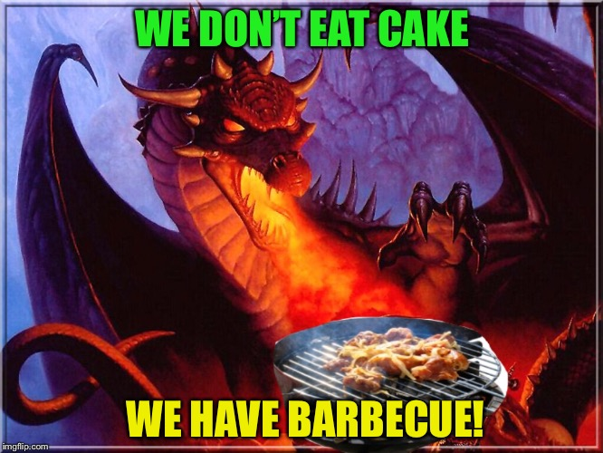 WE DON'T EAT CAKE WE HAVE BARBECUE! | made w/ Imgflip meme maker