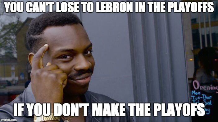 Roll Safe Think About It Meme | YOU CAN'T LOSE TO LEBRON IN THE PLAYOFFS IF YOU DON'T MAKE THE PLAYOFS | image tagged in memes,roll safe think about it | made w/ Imgflip meme maker