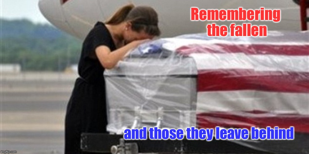Remembering the fallen and those they leave behind | made w/ Imgflip meme maker