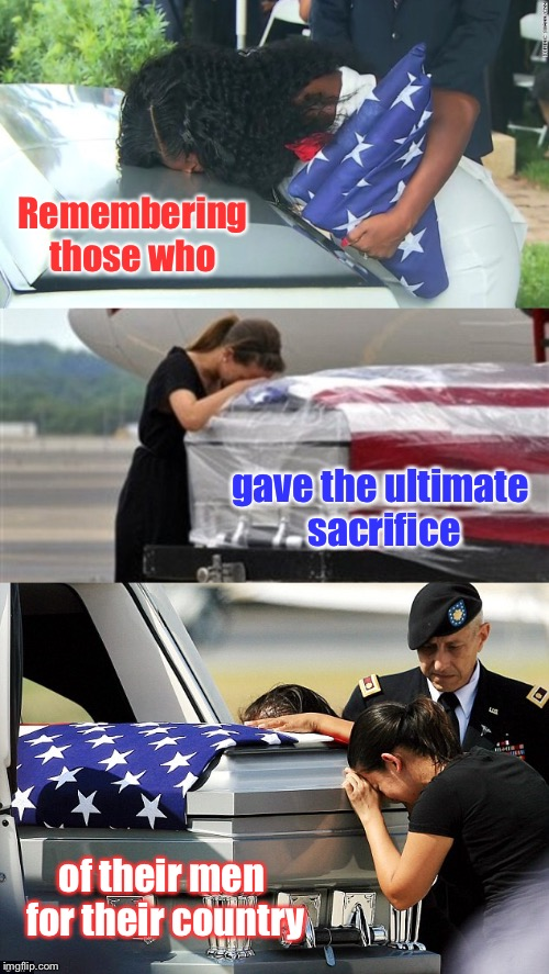 Memorial Day 2018: because sacrifices don't end in the coffin | Remembering those who gave the ultimate sacrifice of their men for their country | image tagged in memes,memorial day,widows,fallen soldiers,honor,grief | made w/ Imgflip meme maker