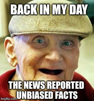 BACK IN MY DAY THE NEWS REPORTED UNBIASED FACTS | made w/ Imgflip meme maker