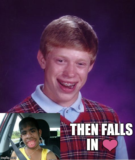 Bad Luck Brian Meme | THEN FALLS IN ❤ | image tagged in memes,bad luck brian | made w/ Imgflip meme maker