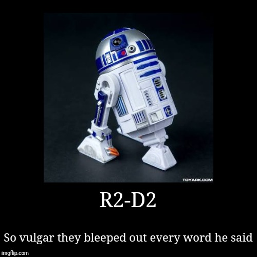 R2-D2 | So vulgar they bleeped out every word he said | image tagged in funny,demotivationals | made w/ Imgflip demotivational maker