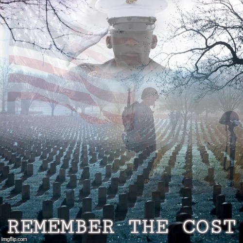 Rest easy my heroes...  | REMEMBER THE COST | image tagged in memorial day,respect | made w/ Imgflip meme maker