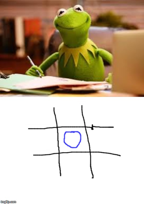 IS THERE NO ONE TO CHALLENGE ME?! | image tagged in memes,kermit the frog,tic tac toe | made w/ Imgflip meme maker