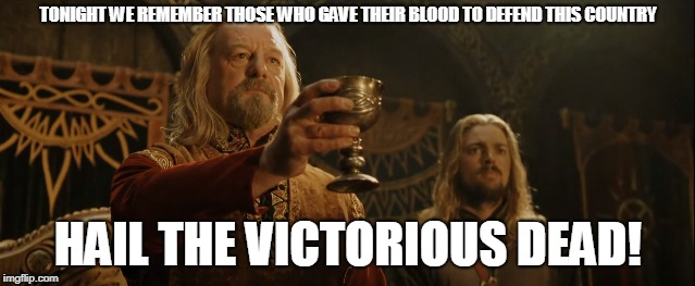 Memorial Day Hail | TONIGHT WE REMEMBER THOSE WHO GAVE THEIR BLOOD TO DEFEND THIS COUNTRY HAIL THE VICTORIOUS DEAD! | image tagged in memes,lotr,hail the victorious dead | made w/ Imgflip meme maker