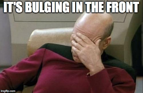 Captain Picard Facepalm Meme | IT'S BULGING IN THE FRONT | image tagged in memes,captain picard facepalm | made w/ Imgflip meme maker