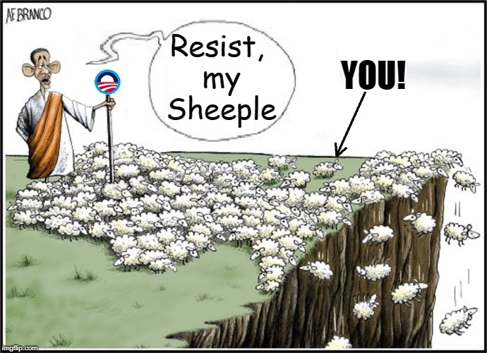 Sheeple are the New Lemmings | Resist, my Sheeple YOU! | image tagged in vince vance,obama,sheeple,change we can believe in,sheep,lemmings | made w/ Imgflip meme maker