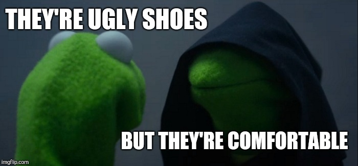 Buying Crocs  | THEY'RE UGLY SHOES BUT THEY'RE COMFORTABLE | image tagged in memes,evil kermit | made w/ Imgflip meme maker