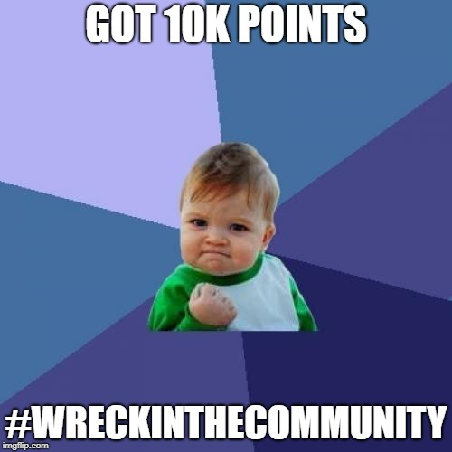 Success Kid Meme | GOT 10K POINTS #WRECKINTHECOMMUNITY | image tagged in memes,success kid | made w/ Imgflip meme maker