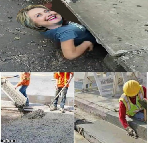 Hillary Clinton sewer repair. | image tagged in memes,hillary clinton,sewer,drain the swamp,make america great again | made w/ Imgflip meme maker
