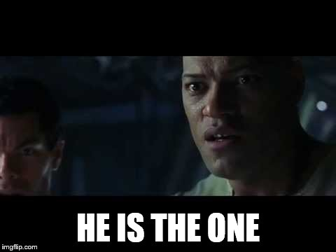 HE IS THE ONE | made w/ Imgflip meme maker