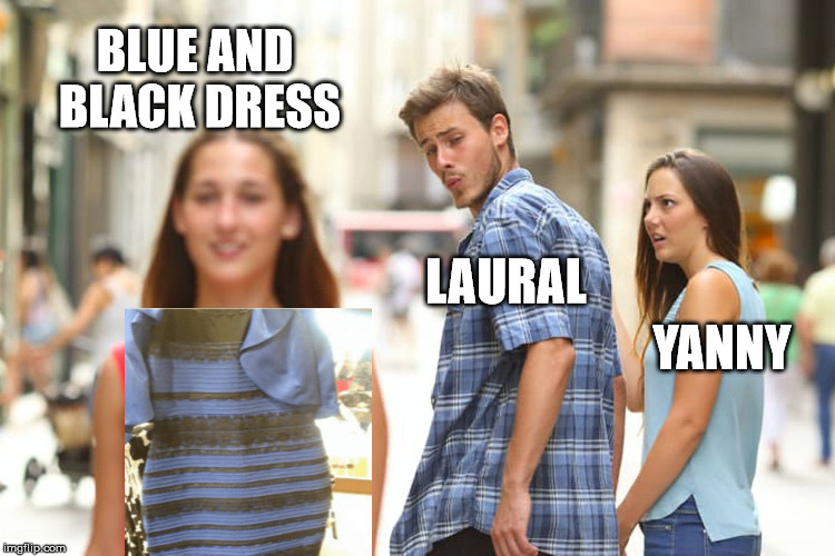 When Laurel sees Blue and Black Dress and Yanny disapproves  | BLUE AND BLACK DRESS LAURAL YANNY | image tagged in memes,distracted boyfriend,funny,blue and black,laurel,yanny | made w/ Imgflip meme maker