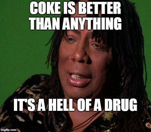 COKE IS BETTER THAN ANYTHING IT'S A HELL OF A DRUG | made w/ Imgflip meme maker