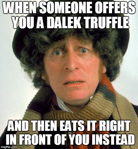WHEN SOMEONE OFFERS YOU A DALEK TRUFFLE AND THEN EATS IT RIGHT IN FRONT OF YOU INSTEAD | image tagged in doctor who worried | made w/ Imgflip meme maker