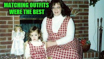 MATCHING OUTFITS WERE THE BEST | made w/ Imgflip meme maker