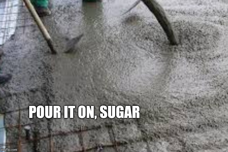 POUR IT ON, SUGAR | made w/ Imgflip meme maker