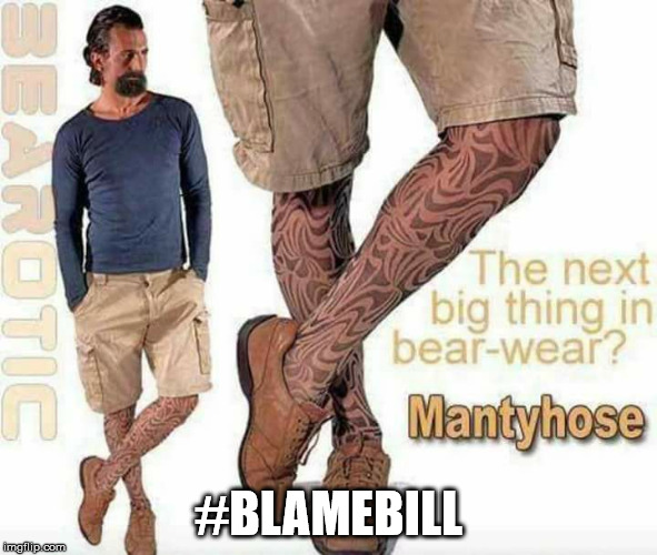 #BLAMEBILL | image tagged in mantyhose | made w/ Imgflip meme maker