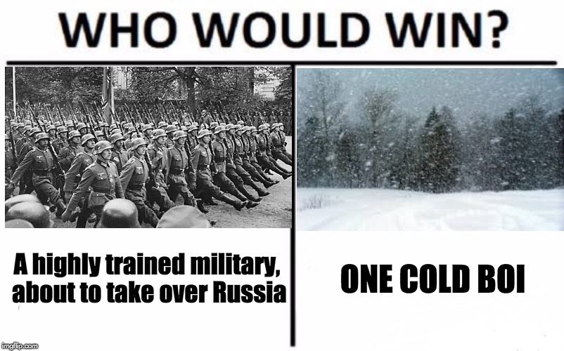 Who Would Win? Meme | A highly trained military, about to take over Russia ONE COLD BOI | image tagged in memes,who would win | made w/ Imgflip meme maker