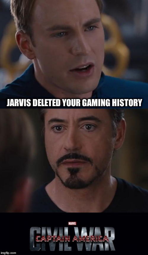 Marvel Civil War Meme | JARVIS DELETED YOUR GAMING HISTORY | image tagged in memes,marvel civil war | made w/ Imgflip meme maker