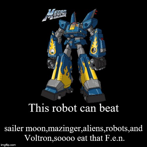 This robot can beat | sailer moon,mazinger,aliens,robots,and Voltron,soooo eat that F.e.n. | image tagged in funny,demotivationals | made w/ Imgflip demotivational maker