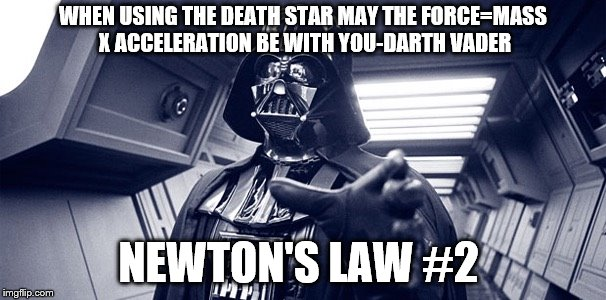 WHEN USING THE DEATH STAR MAY THE FORCE=MASS X ACCELERATION BE WITH YOU-DARTH VADER NEWTON'S LAW #2 | image tagged in earth vader in yo face | made w/ Imgflip meme maker
