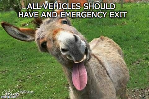 ALL VEHICLES SHOULD HAVE AND EMERGENCY EXIT | made w/ Imgflip meme maker