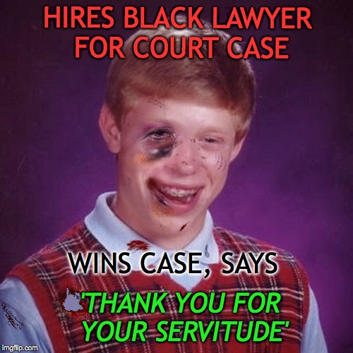 Poor Word Form | HIRES BLACK LAWYER FOR COURT CASE WINS CASE, SAYS 'THANK YOU FOR YOUR SERVITUDE' | image tagged in bad luck brian scarred,vocabulary,words,english,grammar | made w/ Imgflip meme maker