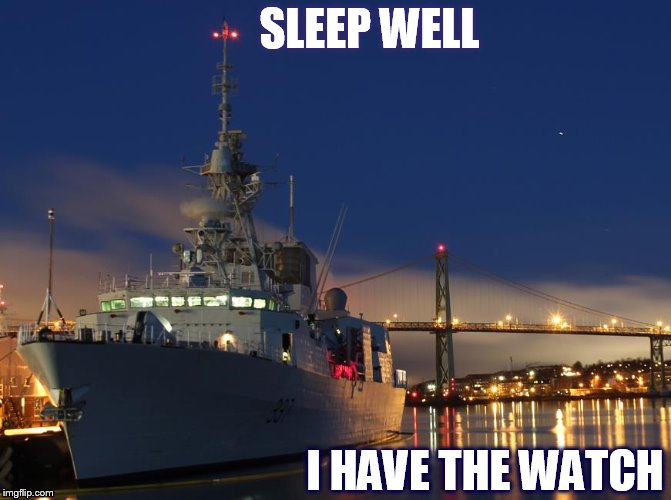 SLEEP WELL I HAVE THE WATCH | image tagged in navy,meanwhile in canada,sleep,memes,inspirational,safe | made w/ Imgflip meme maker