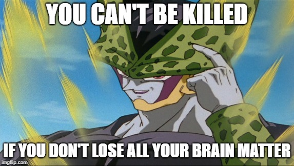You can't make a meme if Cell already did it 30 years ago | YOU CAN'T BE KILLED IF YOU DON'T LOSE ALL YOUR BRAIN MATTER | image tagged in cell,roll safe,tapping,forehead | made w/ Imgflip meme maker