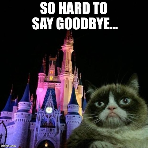 Grumpy cat Disney  | SO HARD TO SAY GOODBYE... | image tagged in grumpy cat disney | made w/ Imgflip meme maker