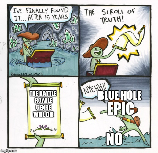 The Scroll Of Truth Meme | THE BATTLE ROYALE GENRE WILL DIE NO EPIC BLUE HOLE | image tagged in memes,the scroll of truth | made w/ Imgflip meme maker