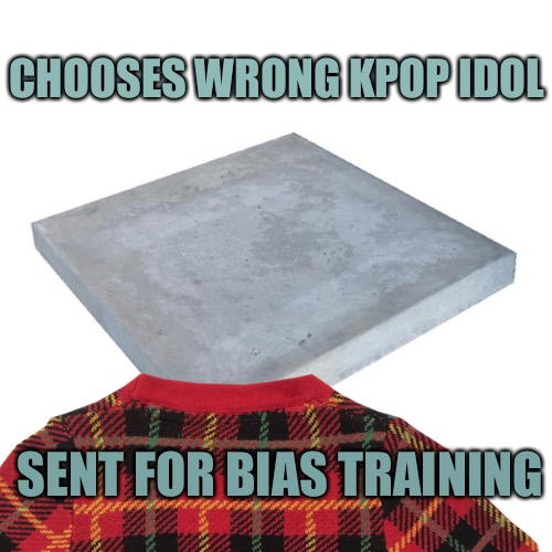 Bad Luck Concrete Slab | CHOOSES WRONG KPOP IDOL SENT FOR BIAS TRAINING | image tagged in memes,concrete slab week,silicasandwhich,clinkster | made w/ Imgflip meme maker