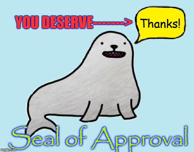 A Meme that Accompanies an Upvote | YOU DESERVE-------> Thanks! Seal of Approval | image tagged in vince vance,upvote,imgflip,seal,thank you notes,awards | made w/ Imgflip meme maker