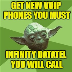 Advice Yoda | GET NEW VOIP PHONES YOU MUST INFINITY DATATEL YOU WILL CALL | image tagged in memes,advice yoda | made w/ Imgflip meme maker