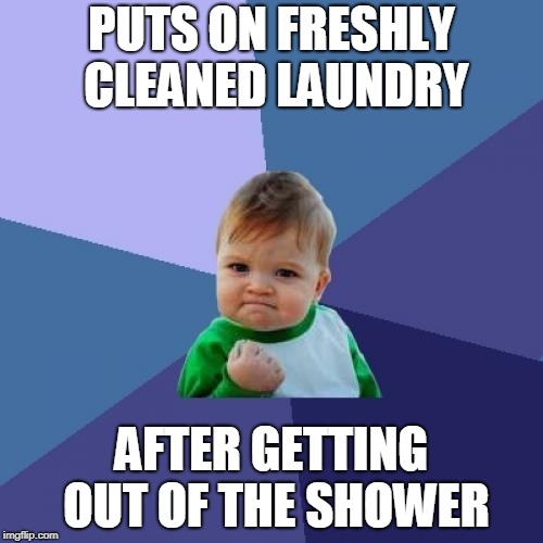 Post-shower Clothing | PUTS ON FRESHLY CLEANED LAUNDRY AFTER GETTING OUT OF THE SHOWER | image tagged in memes,success kid,shower,laundry,clean,fresh | made w/ Imgflip meme maker