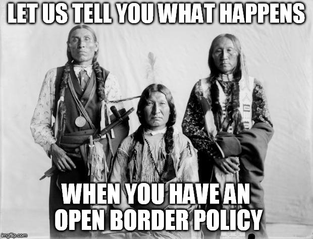 Border Control Indians | LET US TELL YOU WHAT HAPPENS WHEN YOU HAVE AN OPEN BORDER POLICY | image tagged in border control indians | made w/ Imgflip meme maker