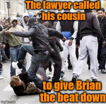 The lawyer called his cousin to give Brian the beat down | made w/ Imgflip meme maker
