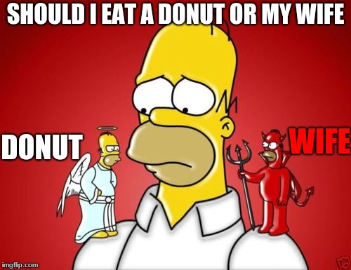 Homer Simpson Angel Devil | SHOULD I EAT A DONUT OR MY WIFE WIFE DONUT | image tagged in homer simpson angel devil | made w/ Imgflip meme maker