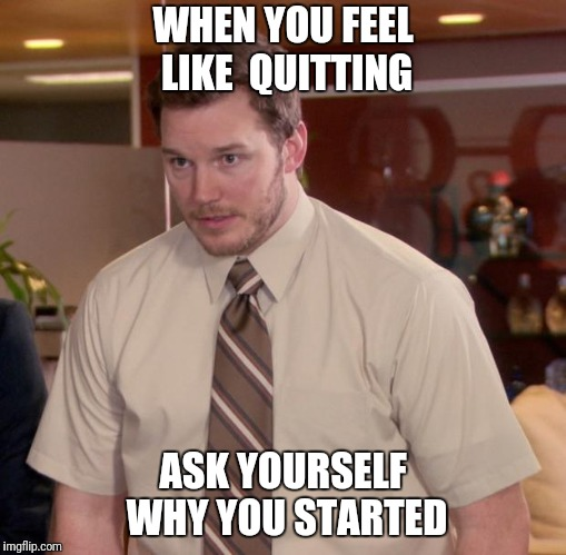 Afraid To Ask Andy | WHEN YOU FEEL LIKE  QUITTING ASK YOURSELF WHY YOU STARTED | image tagged in memes,afraid to ask andy | made w/ Imgflip meme maker