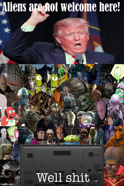 (improved) Why aliens ignore Earth | image tagged in donald trump,aliens,illegal aliens,trump meme | made w/ Imgflip meme maker