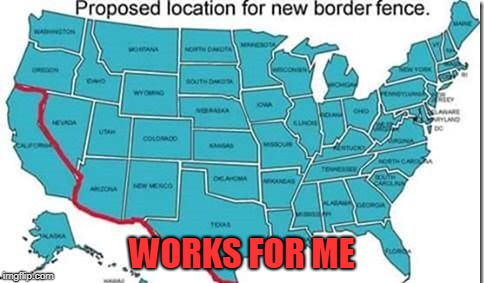 WORKS FOR ME | image tagged in wall california | made w/ Imgflip meme maker