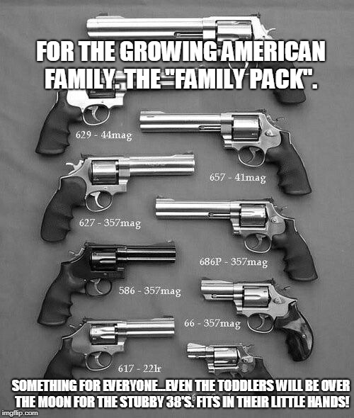 "The Family Pack | FOR THE GROWING AMERICAN FAMILY. THE ""FAMILY PACK"". SOMETHING FOR EVERYONE...EVEN THE TODDLERS WILL BE OVER THE MOON FOR THE STUBBY 38'S. FI 