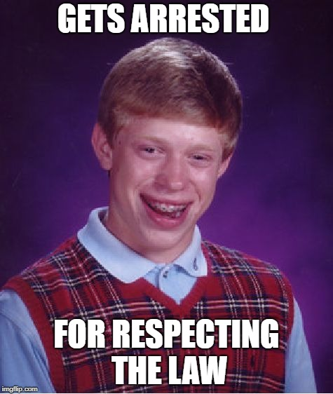 Bad Luck Brian | GETS ARRESTED FOR RESPECTING THE LAW | image tagged in memes,bad luck brian,doctordoomsday180,law,respect,arrested | made w/ Imgflip meme maker